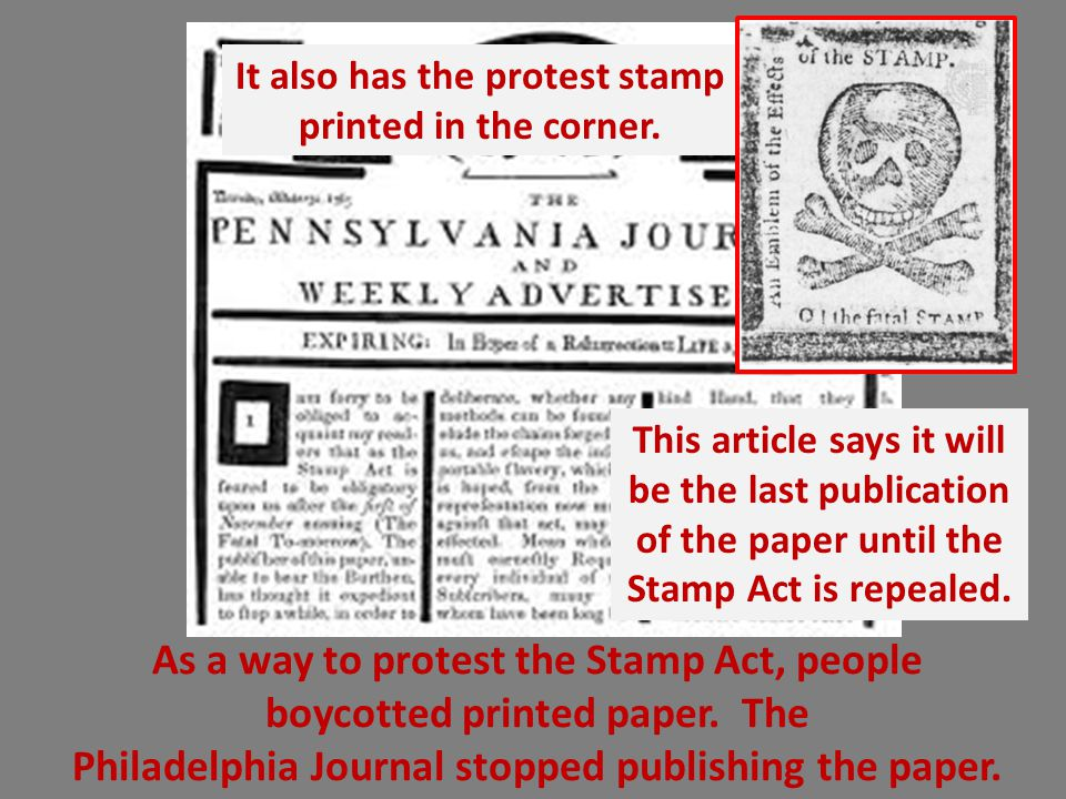 As a way to protest the Stamp Act, people boycotted printed paper. The