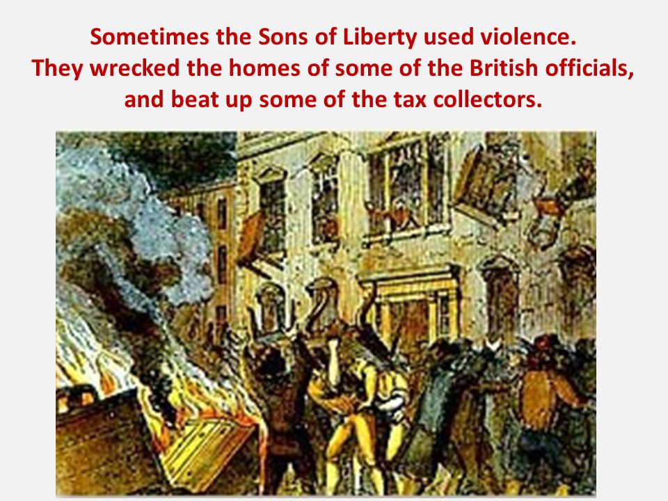 Sometimes the Sons of Liberty used violence.