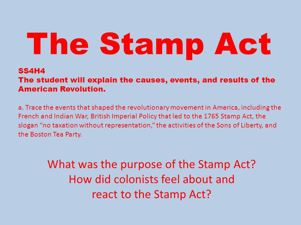 The Stamp Act What was the purpose of the Stamp Act