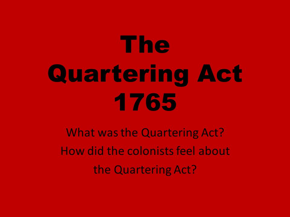 The Quartering Act 1765 What was the Quartering Act
