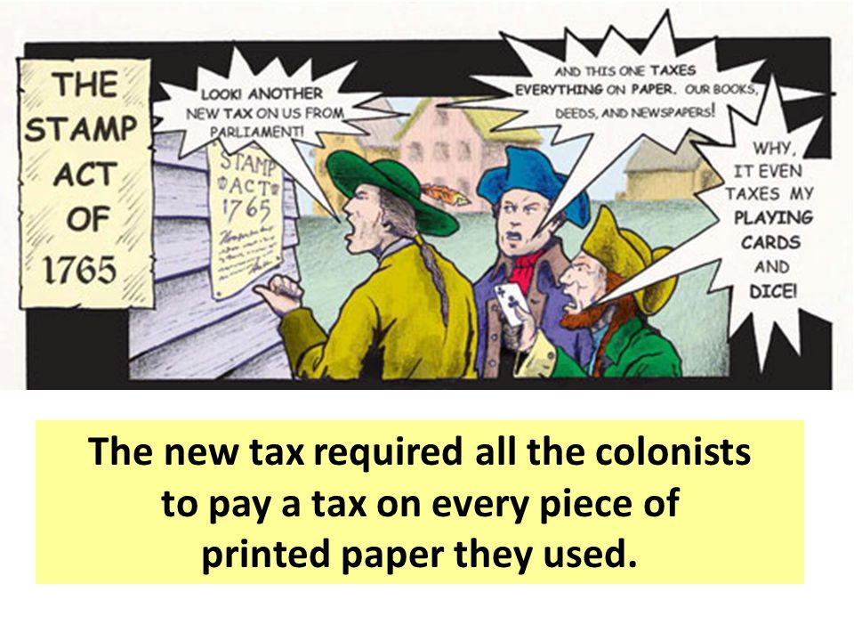 The new tax required all the colonists to pay a tax on every piece of