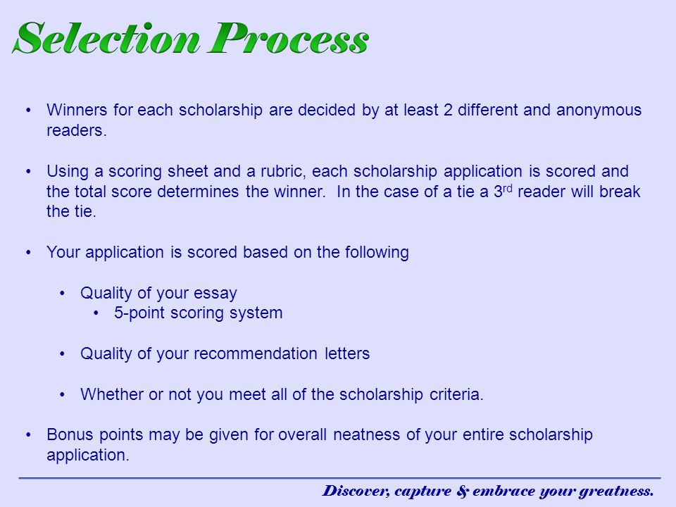 Selection Process Winners for each scholarship are decided by at least 2 different and anonymous readers.
