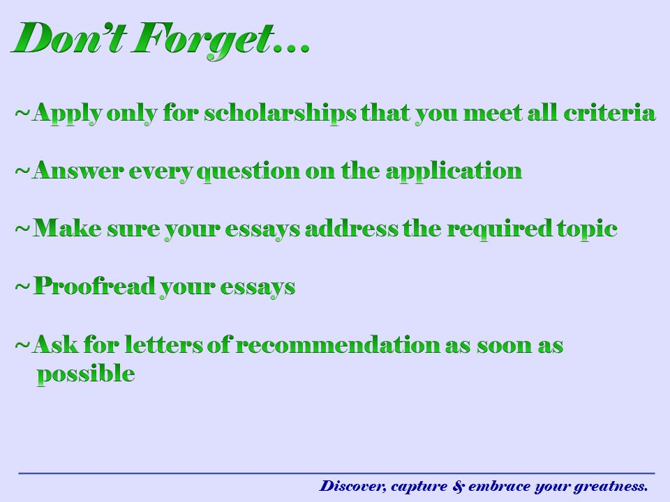 Don't Forget… ~Apply only for scholarships that you meet all criteria