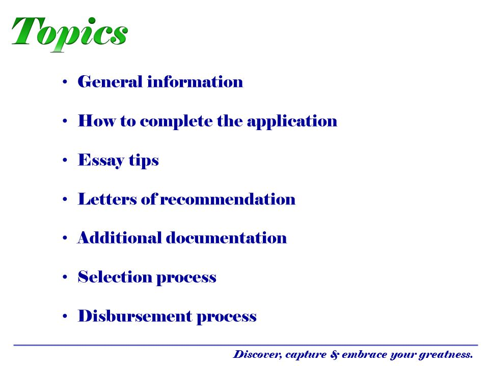 Topics General information How to complete the application Essay tips