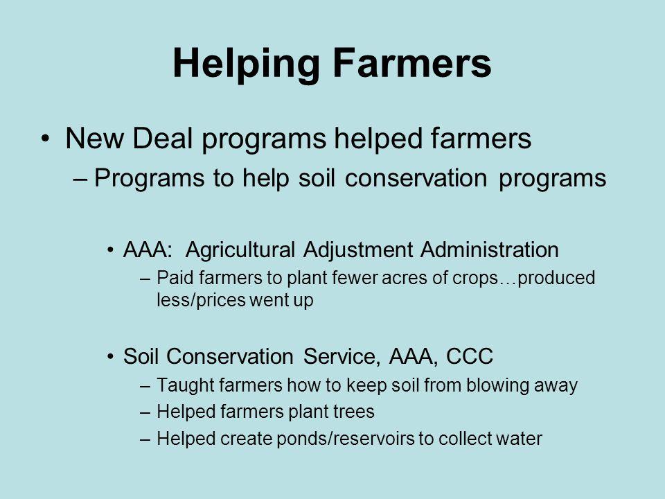 Helping Farmers New Deal programs helped farmers