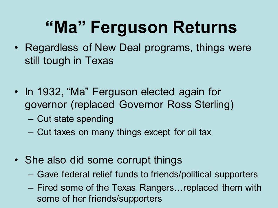 Ma Ferguson Returns Regardless of New Deal programs, things were still tough in Texas.