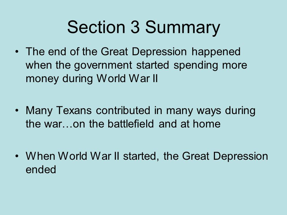 Section 3 Summary The end of the Great Depression happened when the government started spending more money during World War II.