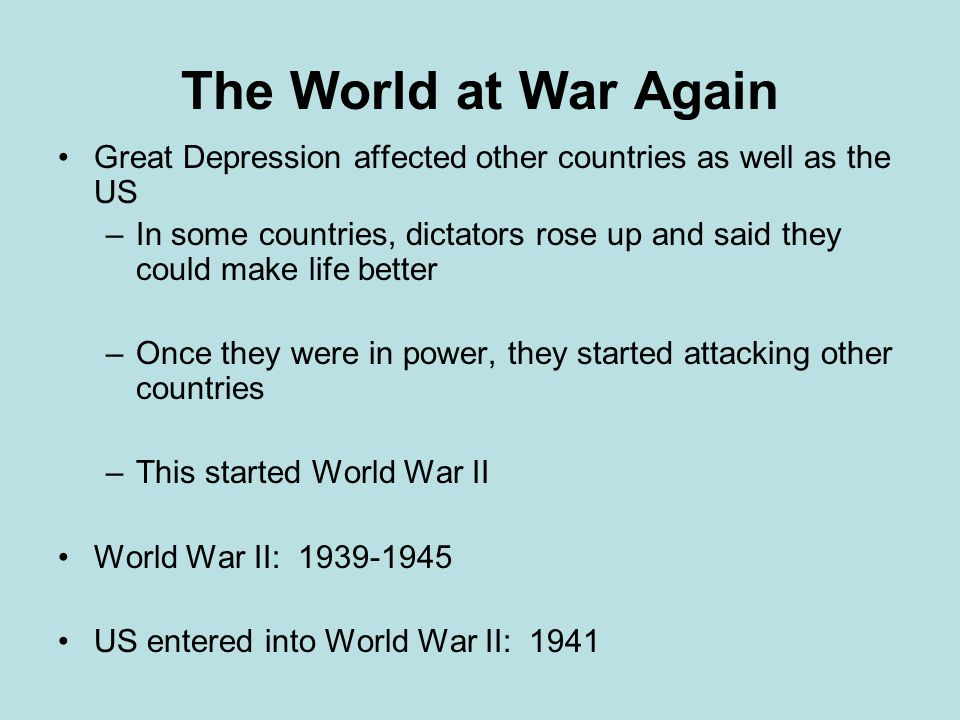 The World at War Again Great Depression affected other countries as well as the US.