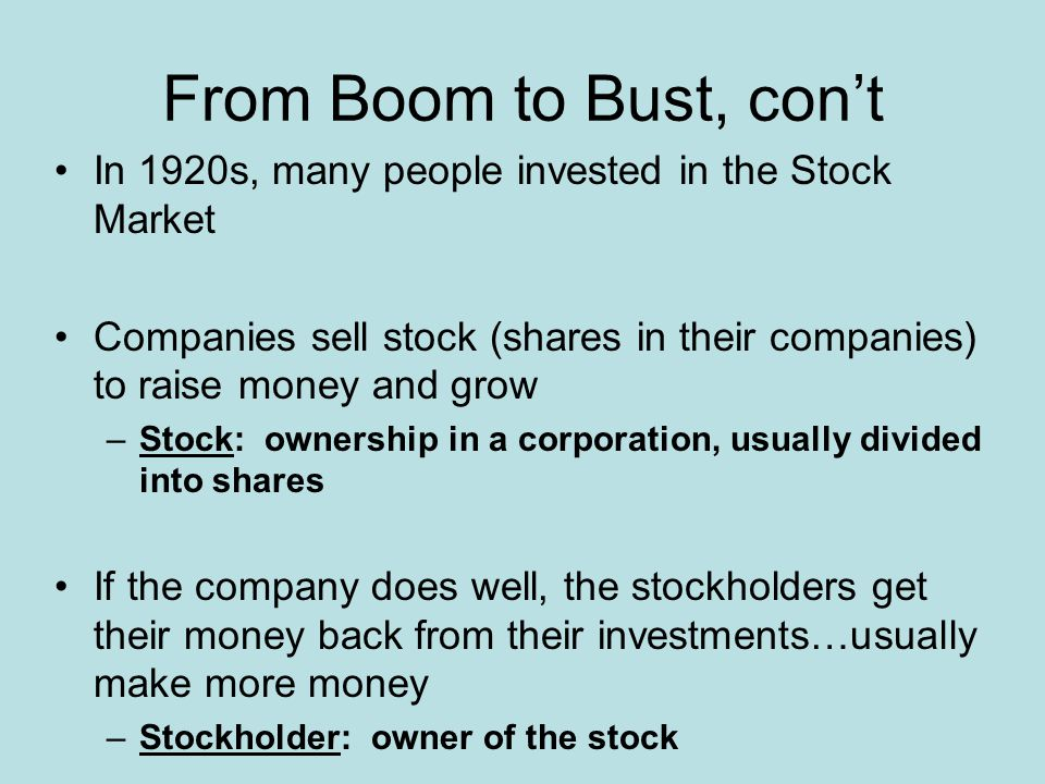 From Boom to Bust, con't In 1920s, many people invested in the Stock Market.