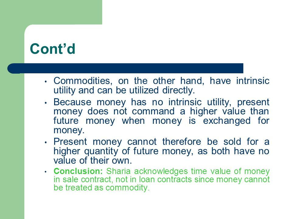 Cont'd Commodities, on the other hand, have intrinsic utility and can be utilized directly.