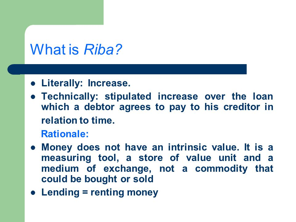 What is Riba Literally: Increase.