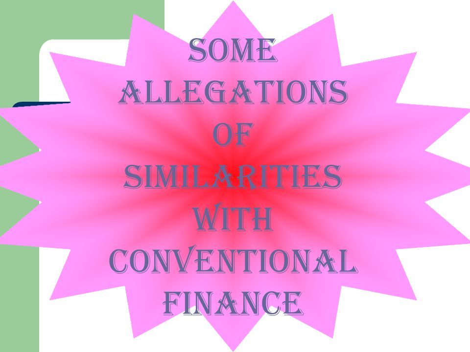 SOME allegations of similarities with conventional finance