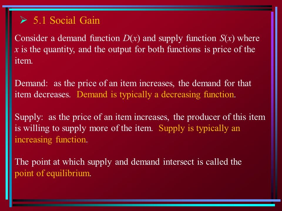 5.1 Social Gain Consider a demand function D(x) and supply function S(x) where. x is the quantity, and the output for both functions is price of the.