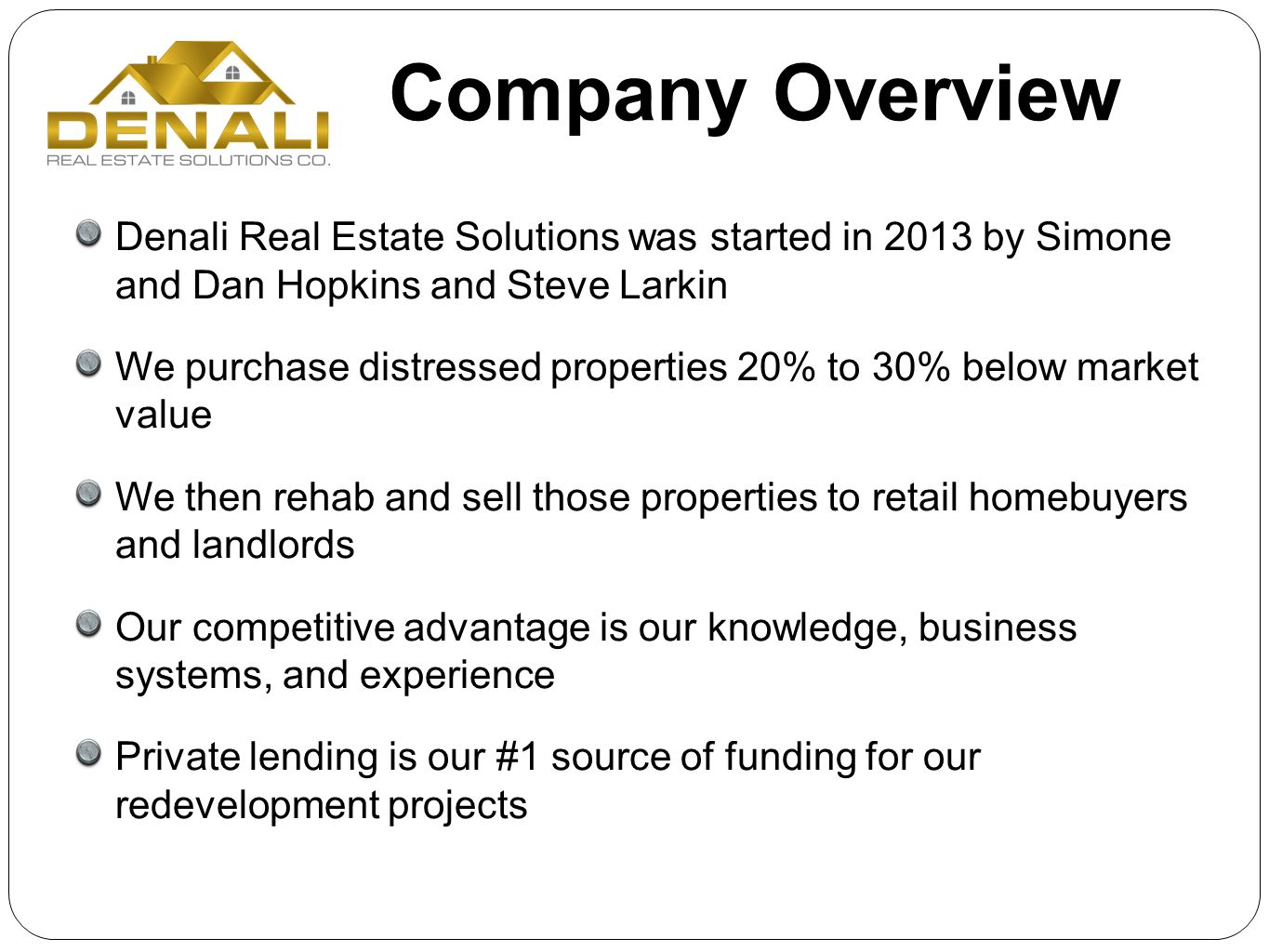 Company Overview Denali Real Estate Solutions was started in 2013 by Simone and Dan Hopkins and Steve Larkin.