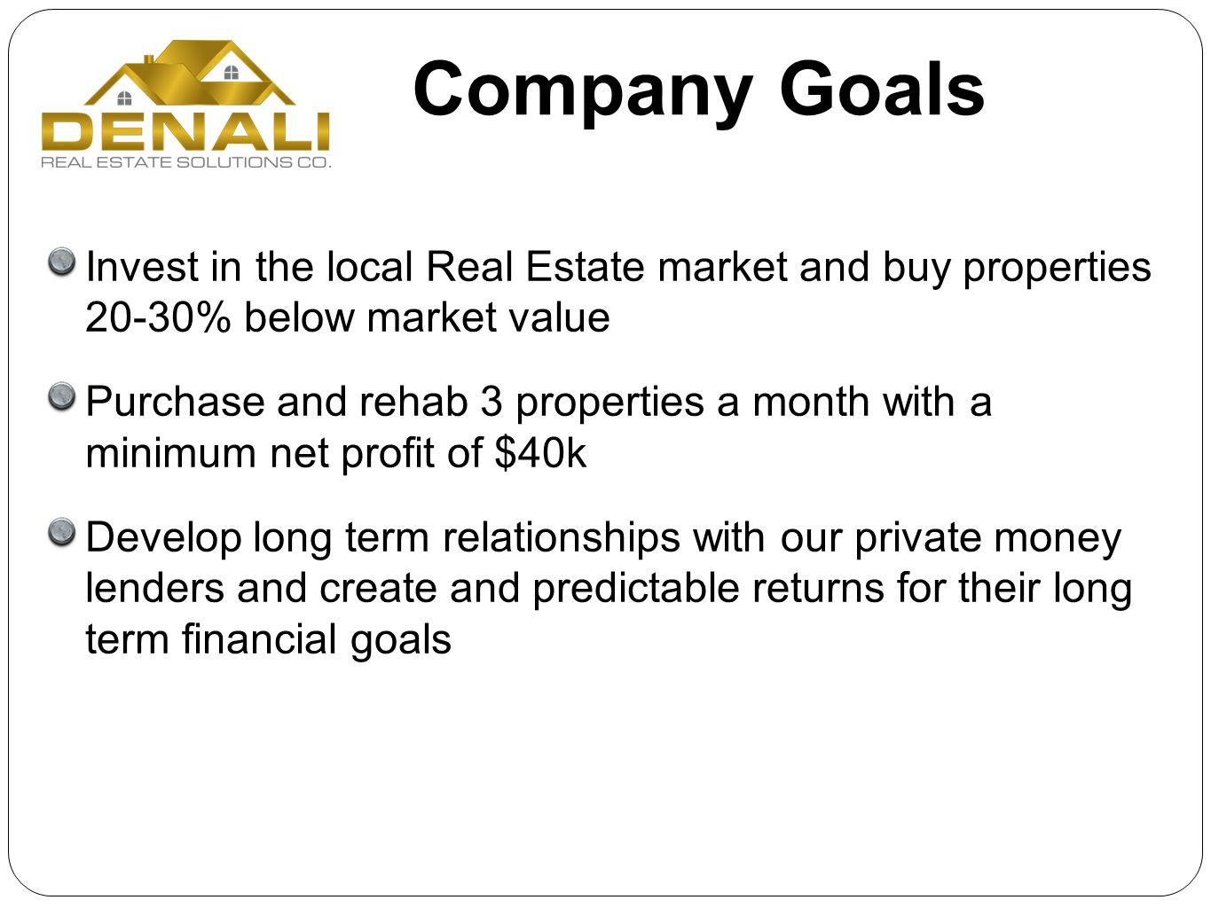 Company Goals Invest in the local Real Estate market and buy properties 20-30% below market value.