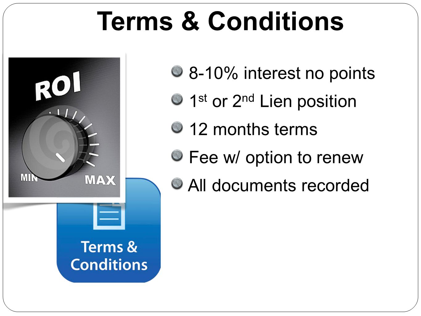 Terms & Conditions 8-10% interest no points 1st or 2nd Lien position
