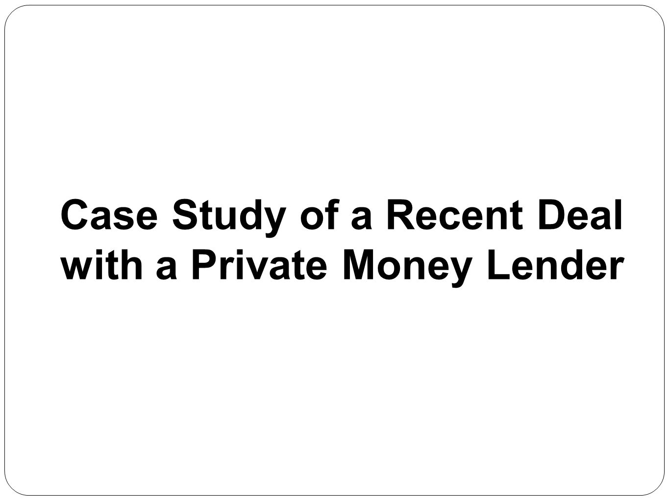 Case Study of a Recent Deal with a Private Money Lender