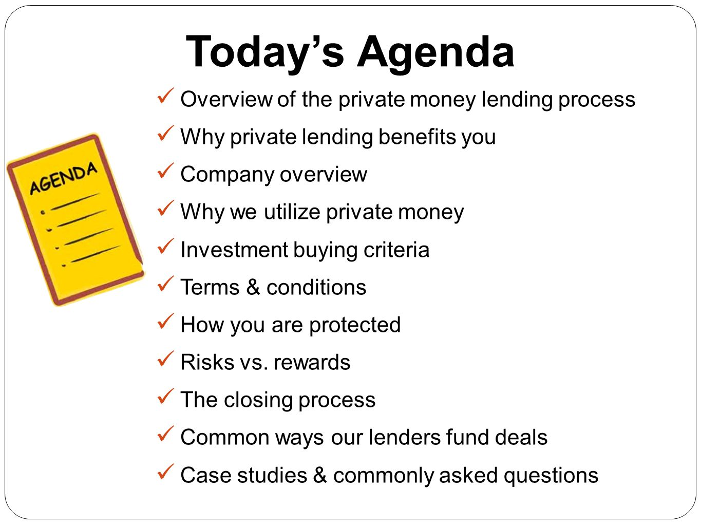 Today's Agenda Overview of the private money lending process