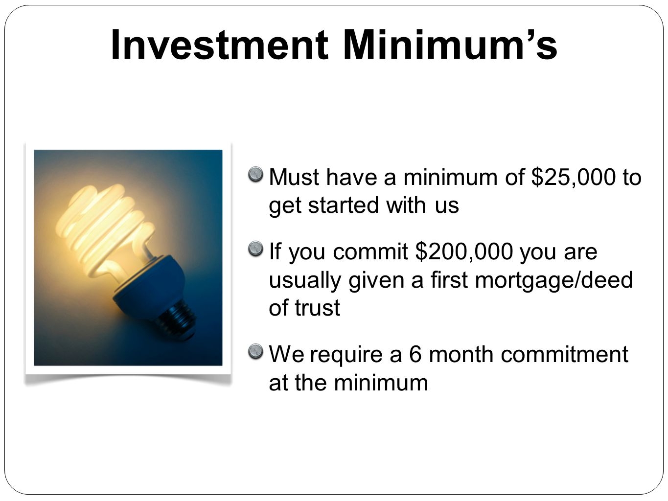 Investment Minimum's Must have a minimum of $25,000 to get started with us.