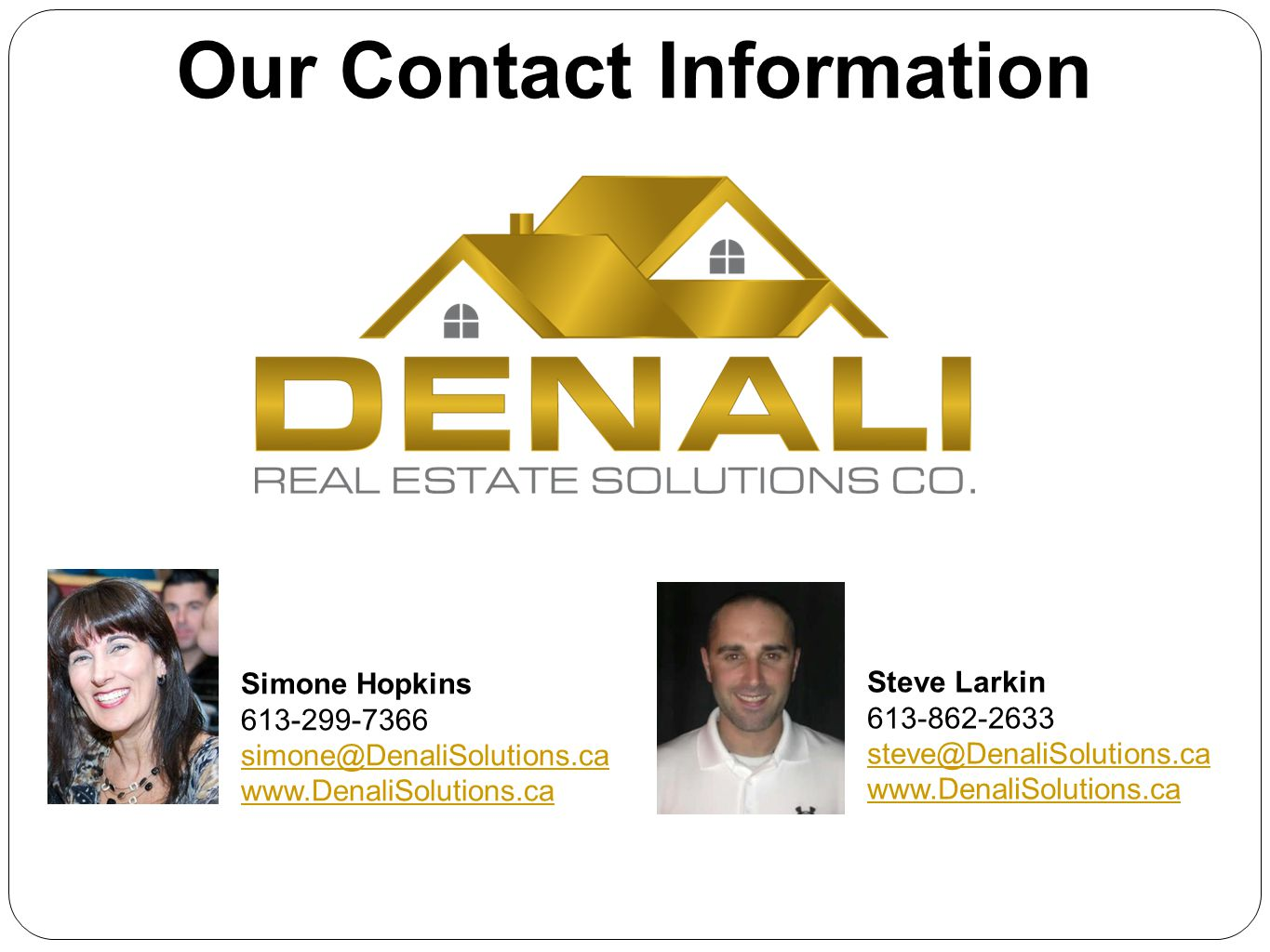 Our Contact Information Simone Hopkins. 613-299-7366. simone@DenaliSolutions.ca. www.DenaliSolutions.ca.