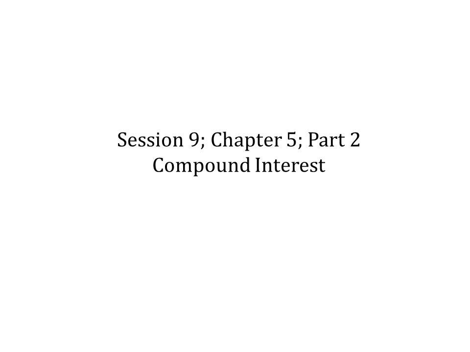 Session 9; Chapter 5; Part 2 Compound Interest