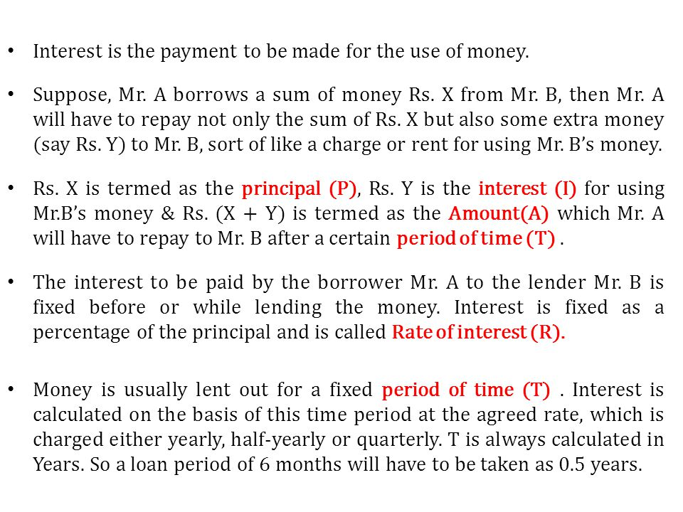 Interest is the payment to be made for the use of money.