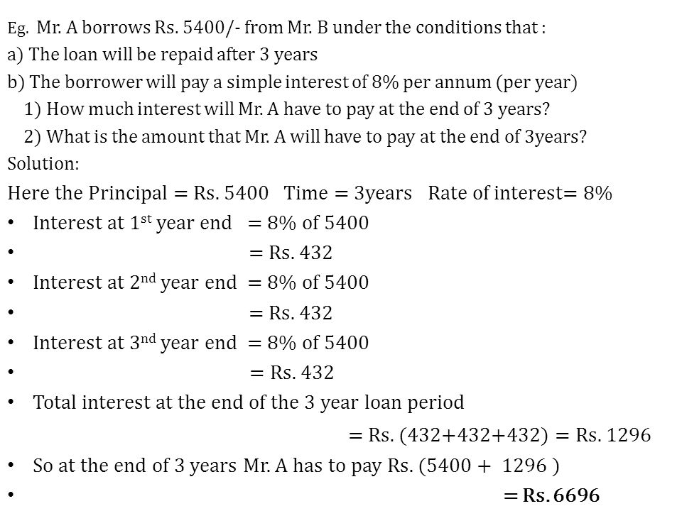 Eg. Mr. A borrows Rs. 5400/- from Mr. B under the conditions that :