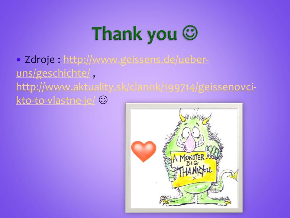 Thank you  Zdroje : http://www.geissens.de/ueber-uns/geschichte/ , http://www.aktuality.sk/clanok/199714/geissenovci-kto-to-vlastne-je/ 