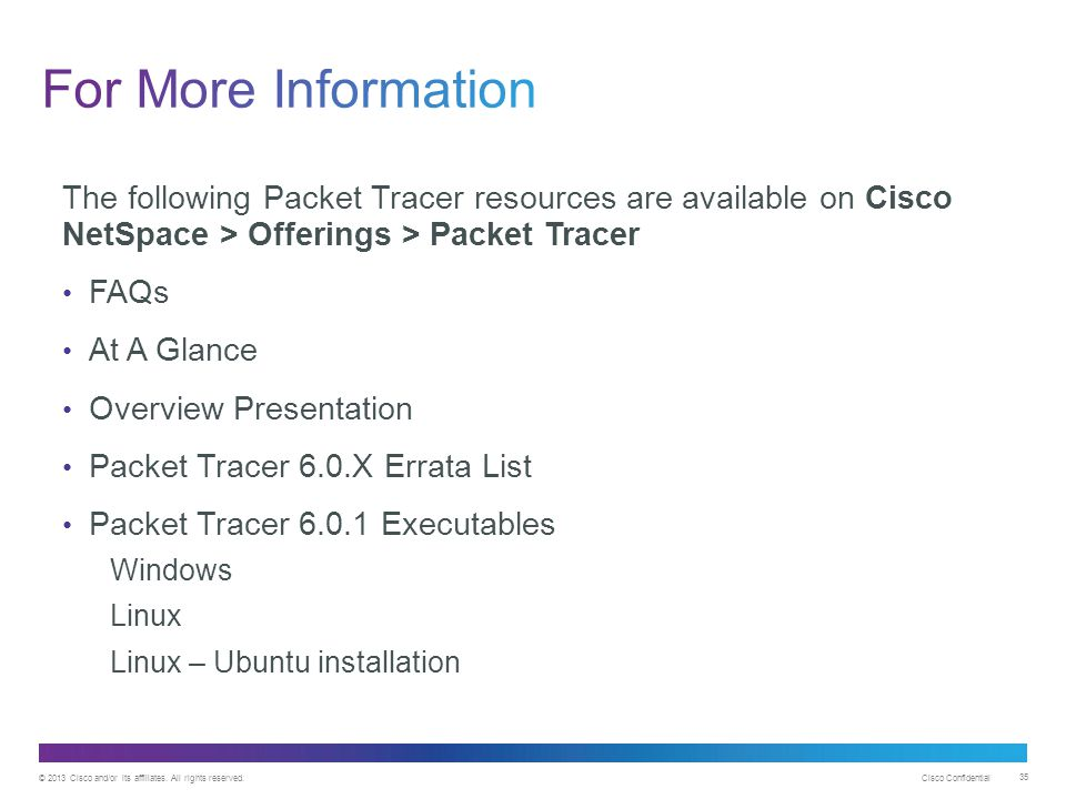 For More Information The following Packet Tracer resources are available on Cisco NetSpace > Offerings > Packet Tracer.