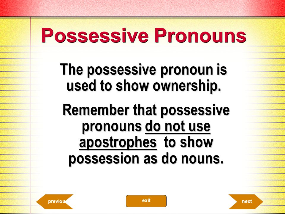 The possessive pronoun is used to show ownership.