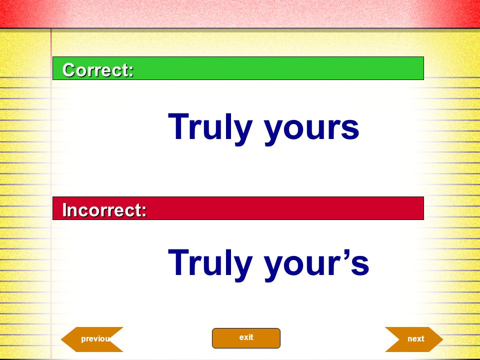 Correct: Truly yours Incorrect: Truly your's previous exit 10.11 next