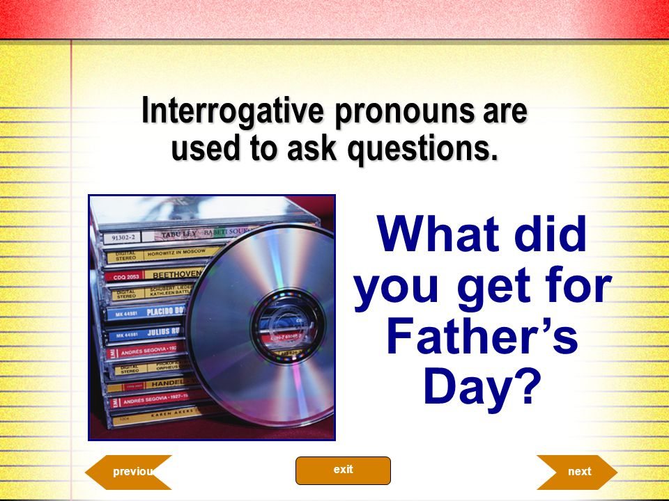 Interrogative pronouns are used to ask questions.