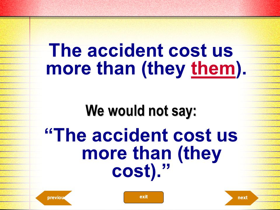 The accident cost us more than (they them).