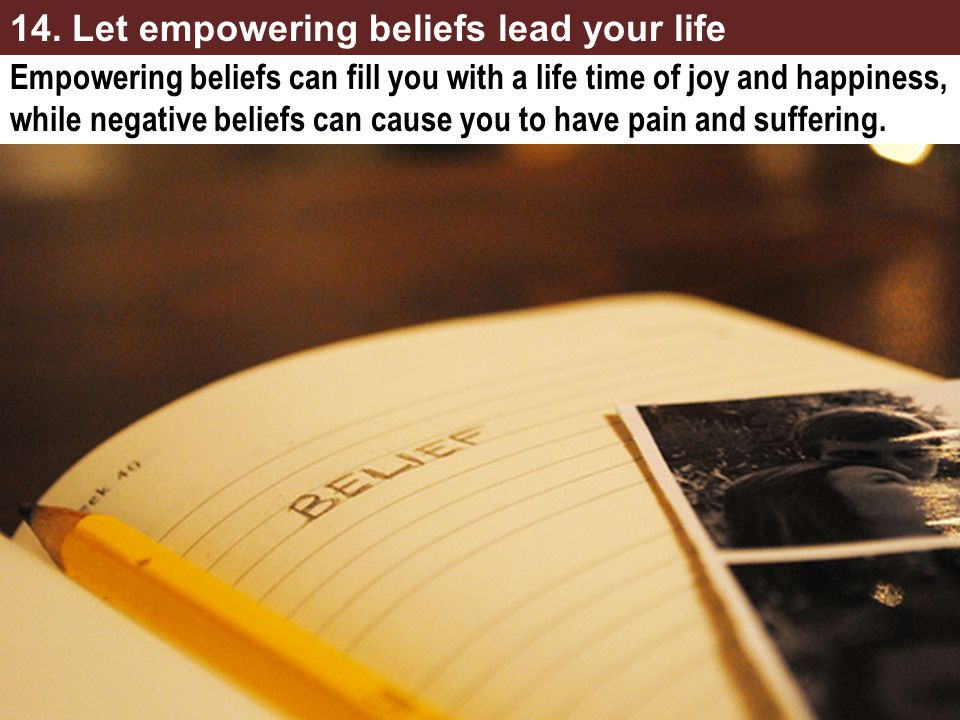 14. Let empowering beliefs lead your life