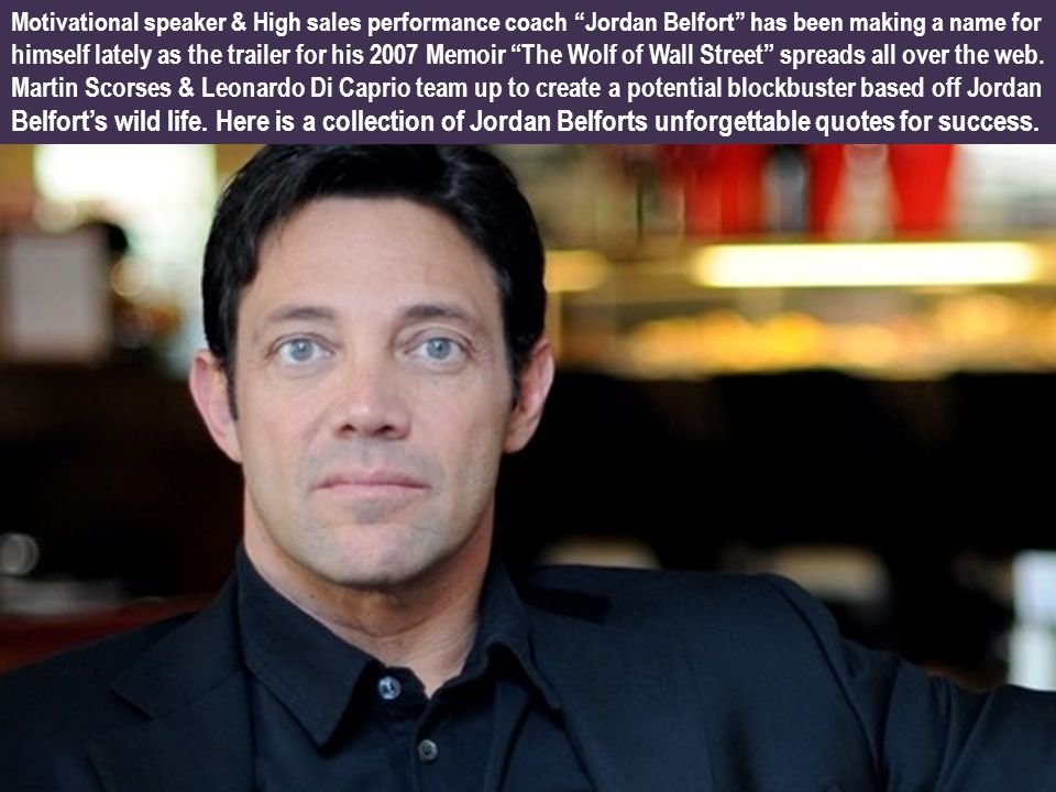 Motivational speaker & High sales performance coach Jordan Belfort has been making a name for