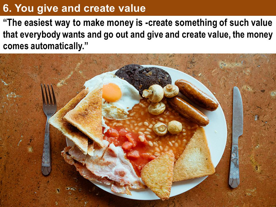 6. You give and create value
