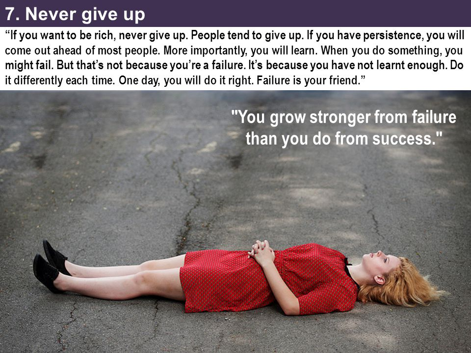 You grow stronger from failure than you do from success.