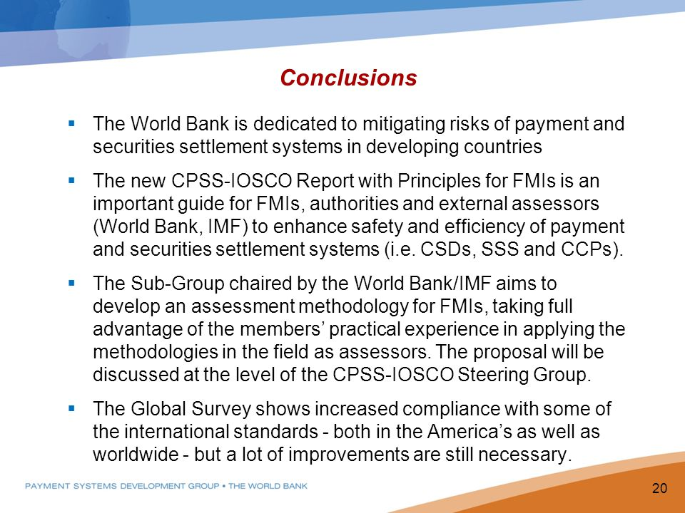 Conclusions The World Bank is dedicated to mitigating risks of payment and securities settlement systems in developing countries.