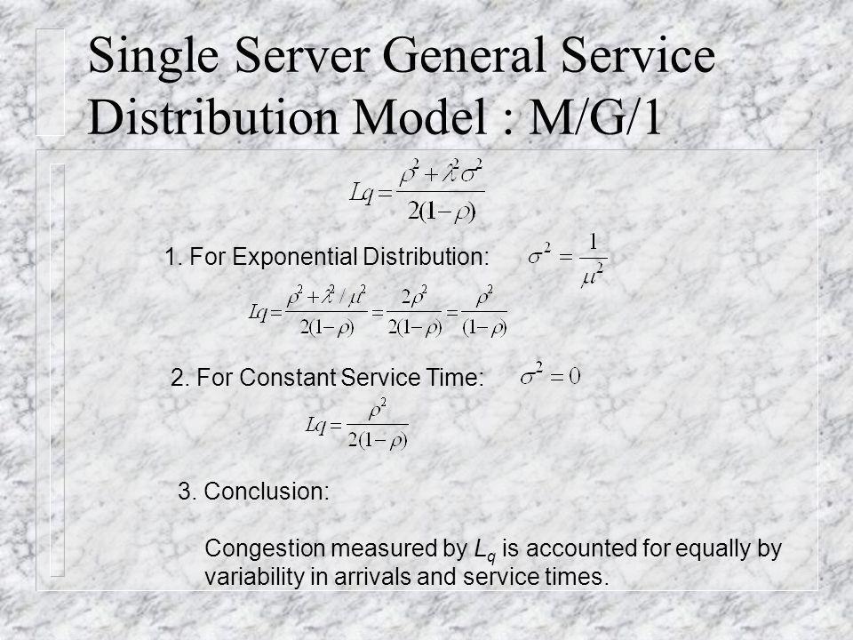 Single Server General Service Distribution Model : M/G/1