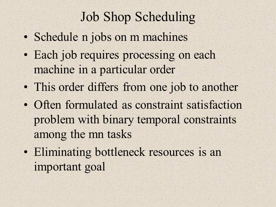Job Shop Scheduling Schedule n jobs on m machines