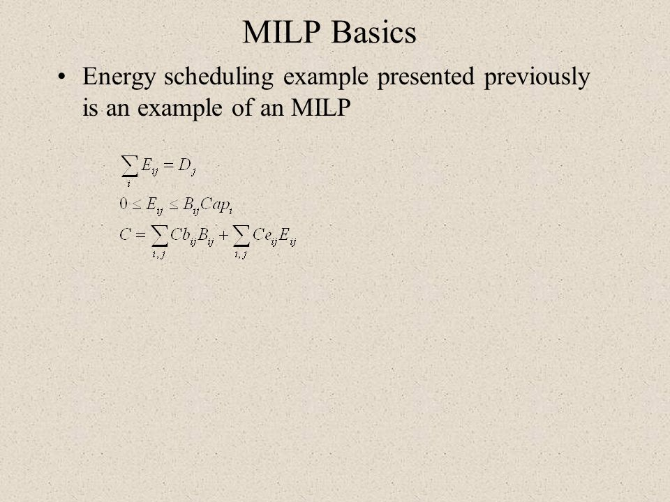 MILP Basics Energy scheduling example presented previously is an example of an MILP
