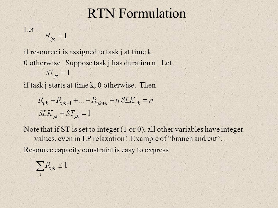 RTN Formulation Let if resource i is assigned to task j at time k,
