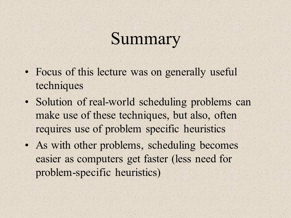 Summary Focus of this lecture was on generally useful techniques
