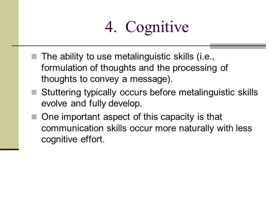 4. Cognitive The ability to use metalinguistic skills (i.e., formulation of thoughts and the processing of thoughts to convey a message).