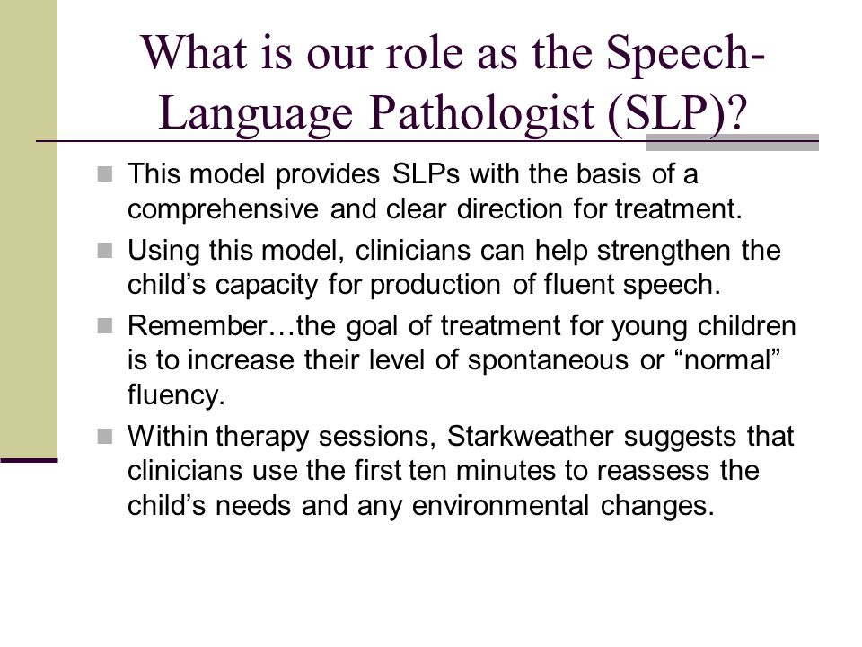 What is our role as the Speech-Language Pathologist (SLP)
