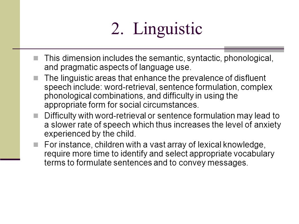 2. Linguistic This dimension includes the semantic, syntactic, phonological, and pragmatic aspects of language use.