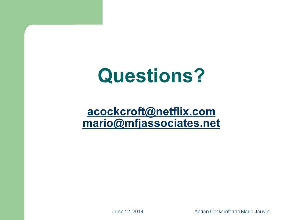 Questions acockcroft@netflix.com mario@mfjassociates.net