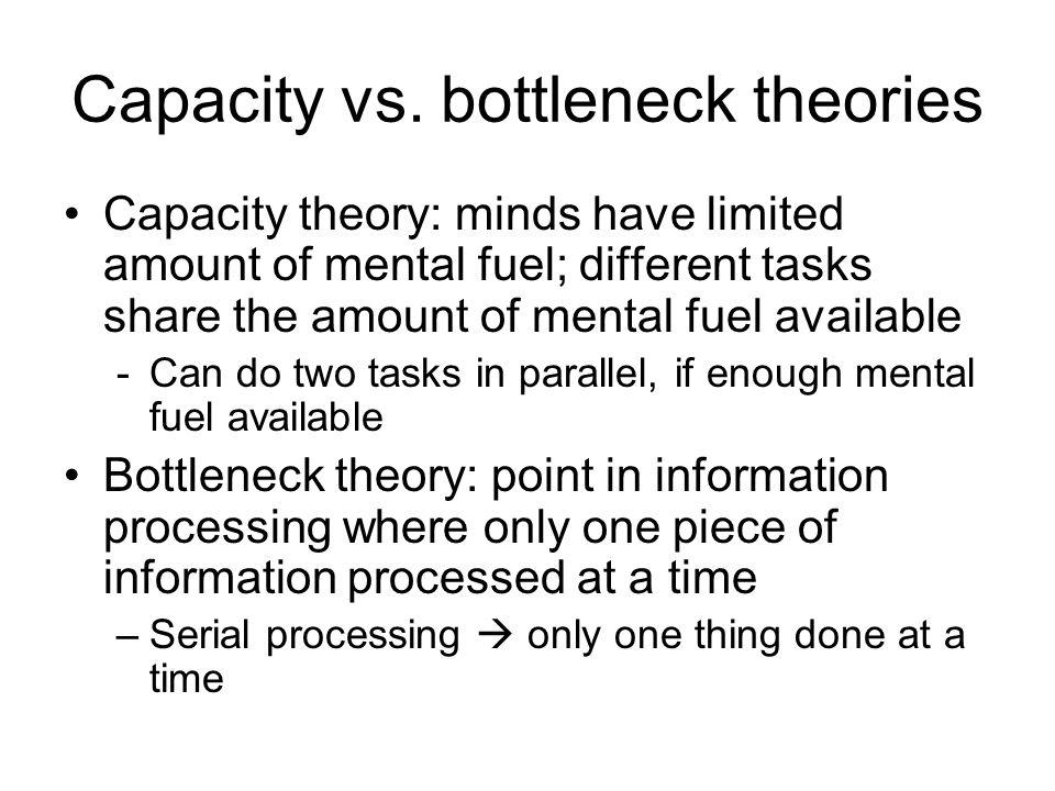 Capacity vs. bottleneck theories