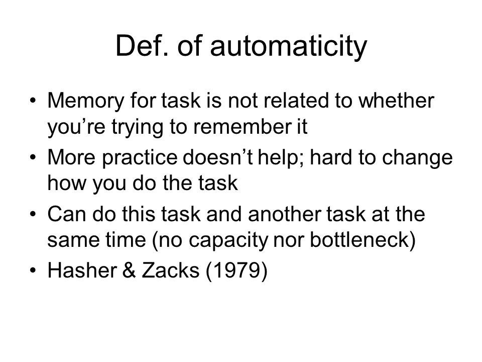 Def. of automaticity Memory for task is not related to whether you're trying to remember it.