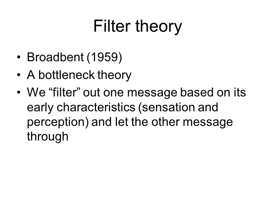 Filter theory Broadbent (1959) A bottleneck theory